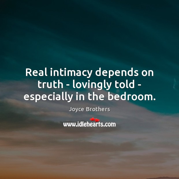 Real intimacy depends on truth – lovingly told – especially in the bedroom. Joyce Brothers Picture Quote