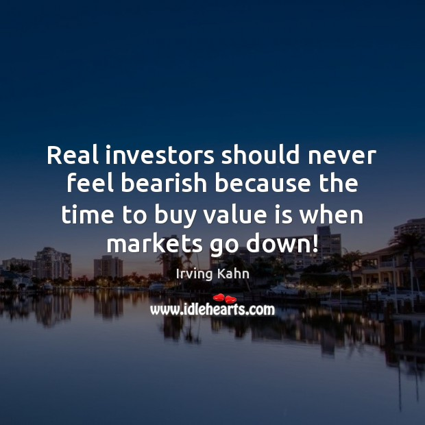Real investors should never feel bearish because the time to buy value Image