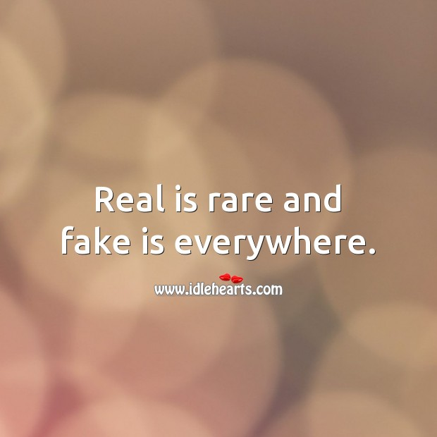 Real is rare and fake is everywhere. Truth Quotes Image