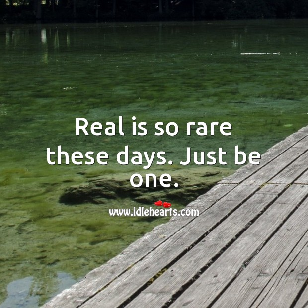 Real is so rare these days. Just be one. Wise Quotes Image