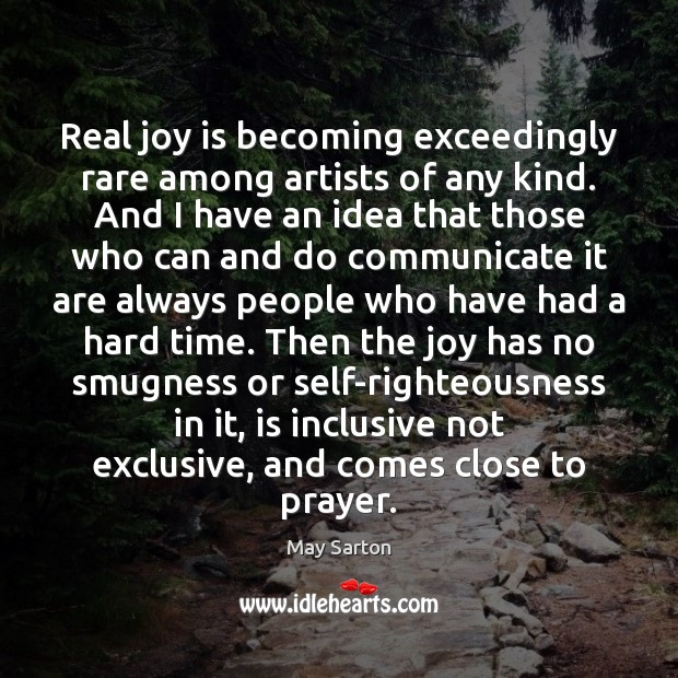 Real joy is becoming exceedingly rare among artists of any kind. And May Sarton Picture Quote