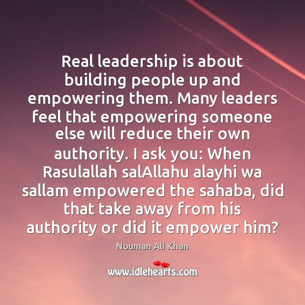 Image, Real leadership is about building people up and empowering them. Many leaders