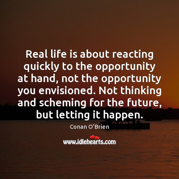 Real life is about reacting quickly to the opportunity at hand, not Image