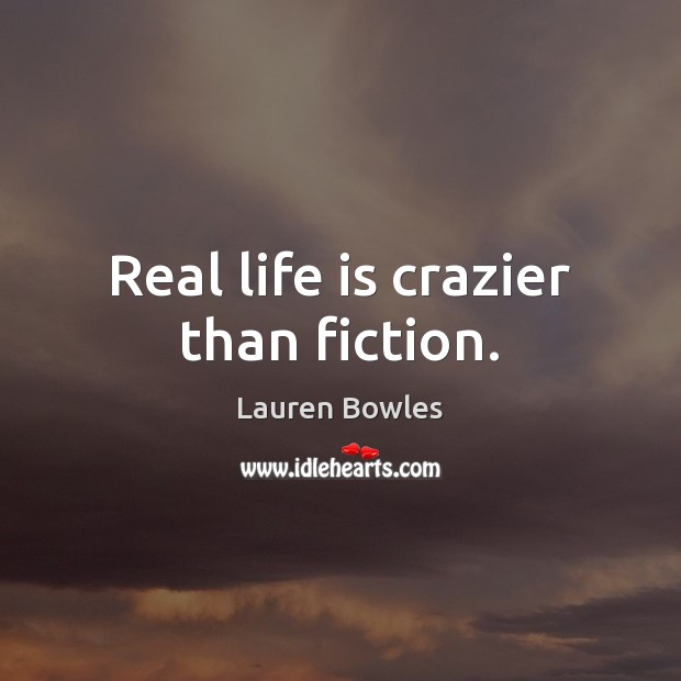 Real life is crazier than fiction. Image