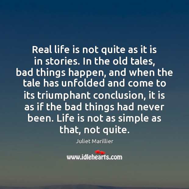 Real life is not quite as it is in stories. In the Image
