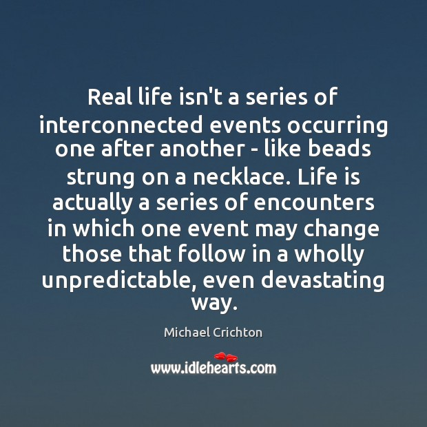 Image, Real life isn't a series of interconnected events occurring one after another