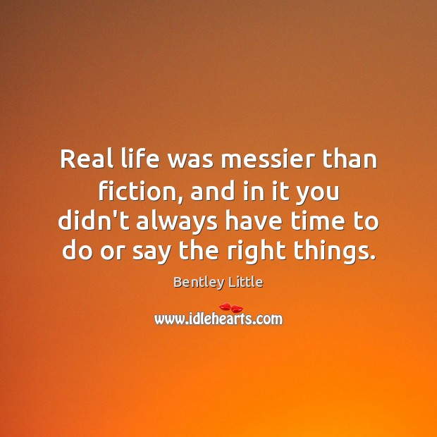Real life was messier than fiction, and in it you didn't always Real Life Quotes Image
