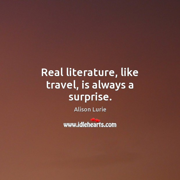 Real literature, like travel, is always a surprise. Image