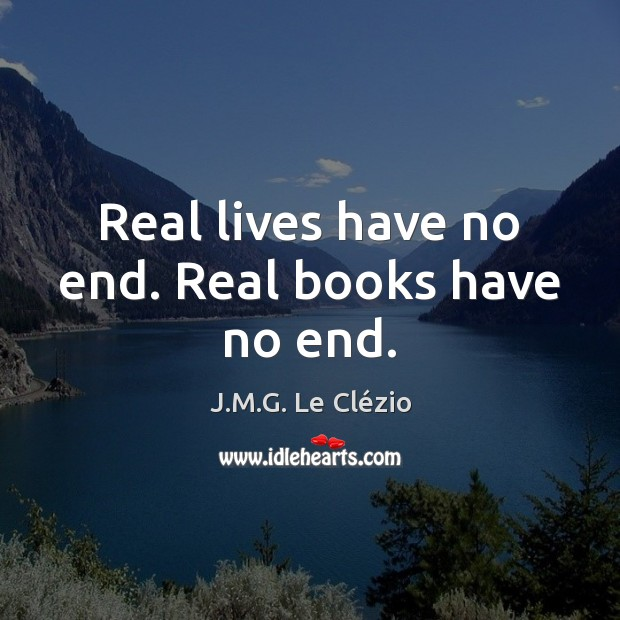 Real lives have no end. Real books have no end. Image
