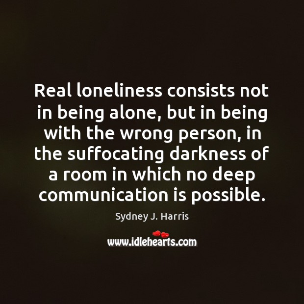 Real loneliness consists not in being alone, but in being with the Image