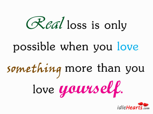Real Loss Is Only Possible When You Love…