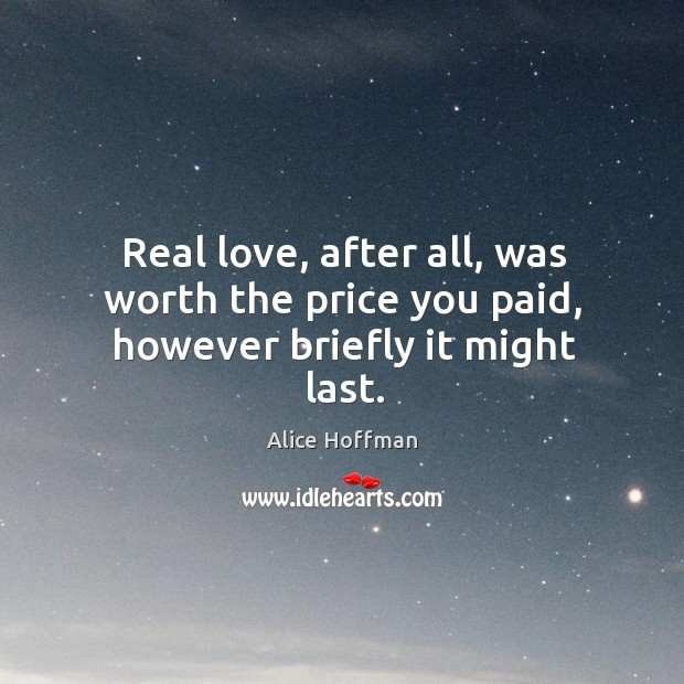 Image, Real love, after all, was worth the price you paid, however briefly it might last.