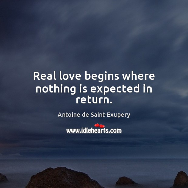 Real love begins where nothing is expected in return. Real Love Quotes Image