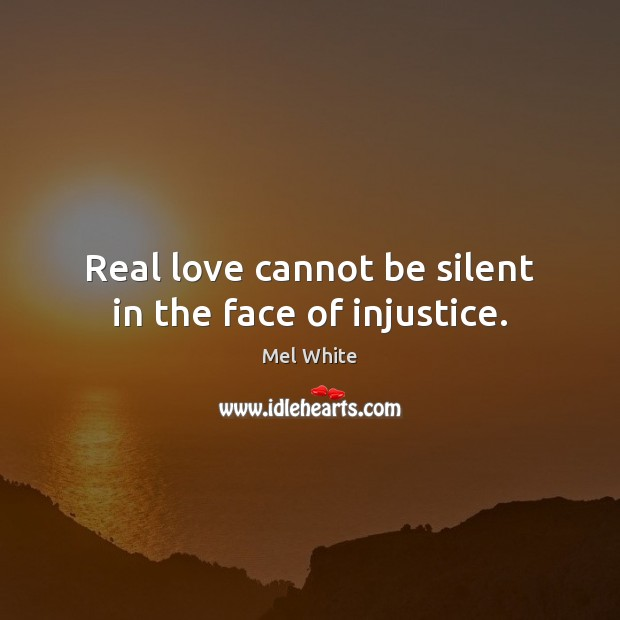Real love cannot be silent in the face of injustice. Image