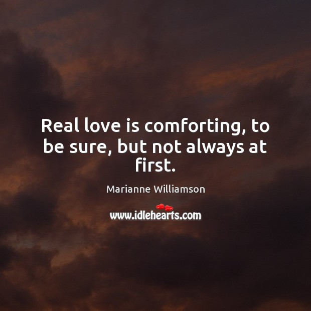 Image, Real love is comforting, to be sure, but not always at first.
