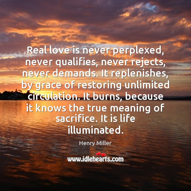 Image, Real love is never perplexed, never qualifies, never rejects, never demands. It