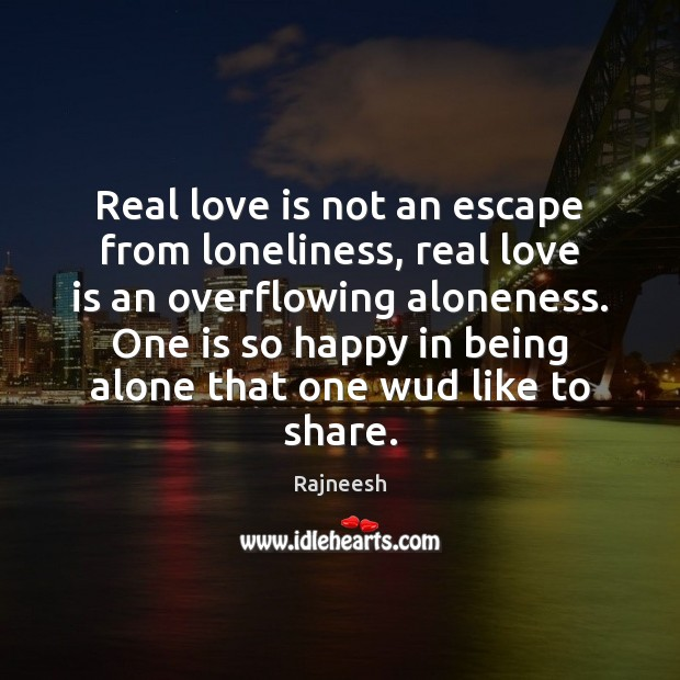 Image, Real love is not an escape from loneliness, real love is an