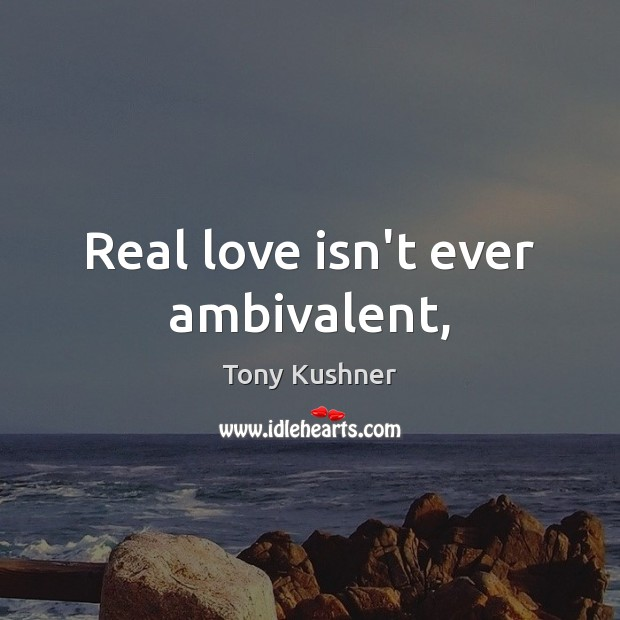 Real love isn't ever ambivalent, Real Love Quotes Image