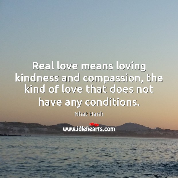 Image, Real love means loving kindness and compassion, the kind of love that
