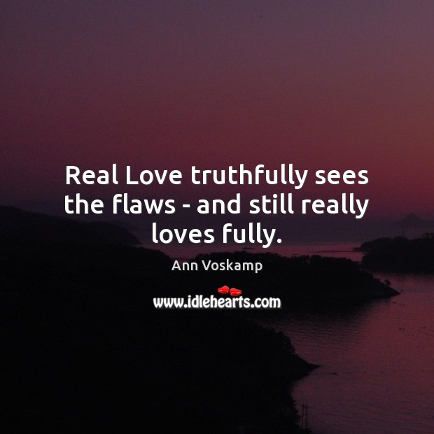 Real Love truthfully sees the flaws – and still really loves fully. Real Love Quotes Image