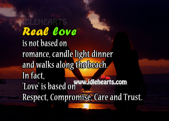 Real love is… based on respect, compromise, care and trust. Real Love Quotes Image