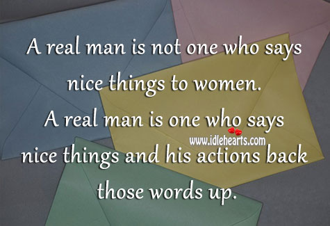 Image, A real man backs his words with his actions.