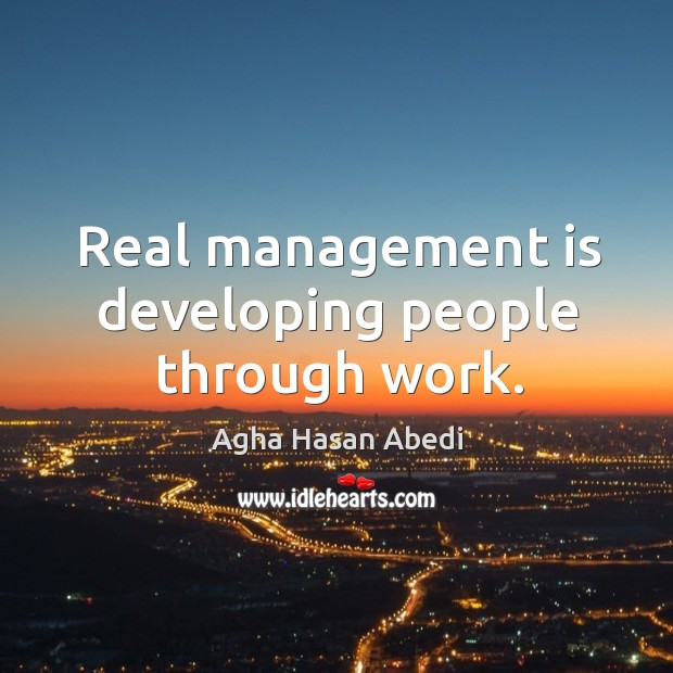 Image, Real management is developing people through work.