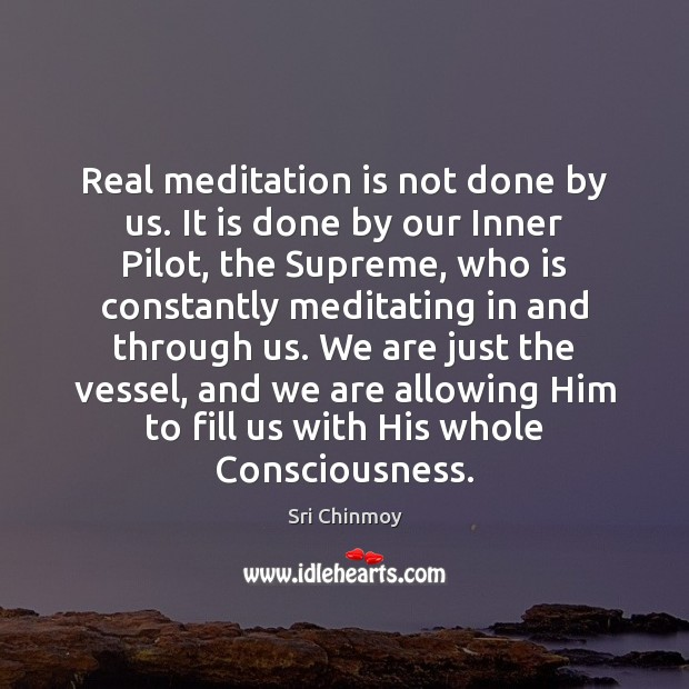 Real meditation is not done by us. It is done by our Sri Chinmoy Picture Quote