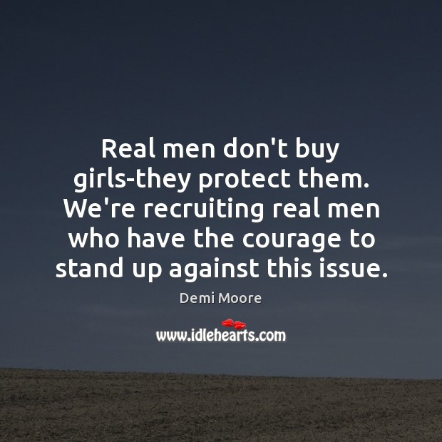 Real men don't buy girls-they protect them. We're recruiting real men who Demi Moore Picture Quote