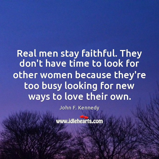Real men stay faithful. They don't have time to look for other Image