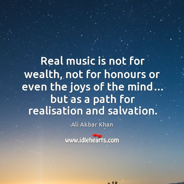 Image, Real music is not for wealth, not for honours or even the joys of the mind…