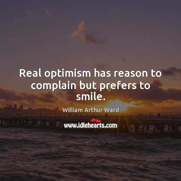 Image, Real optimism has reason to complain but prefers to smile.