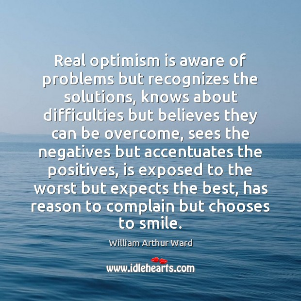 Image, Real optimism is aware of problems but recognizes the solutions, knows about