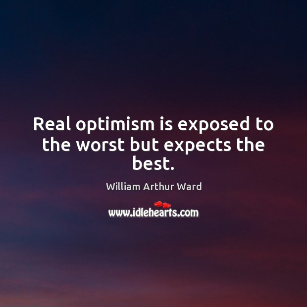 Image, Real optimism is exposed to the worst but expects the best.
