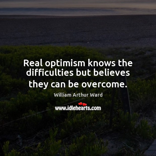 Image, Real optimism knows the difficulties but believes they can be overcome.