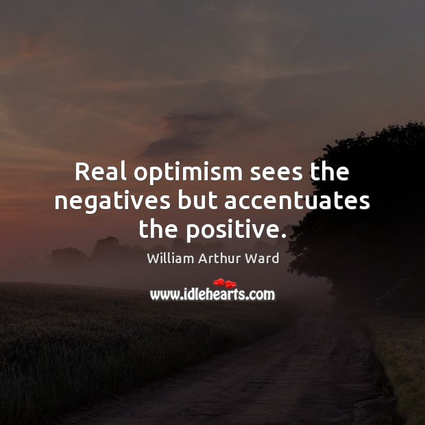 Image, Real optimism sees the negatives but accentuates the positive.
