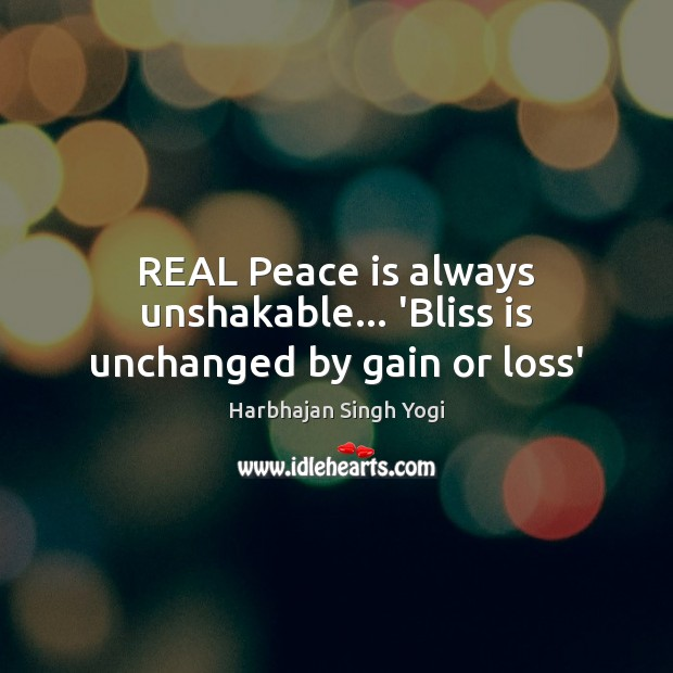 REAL Peace is always unshakable… 'Bliss is unchanged by gain or loss' Peace Quotes Image