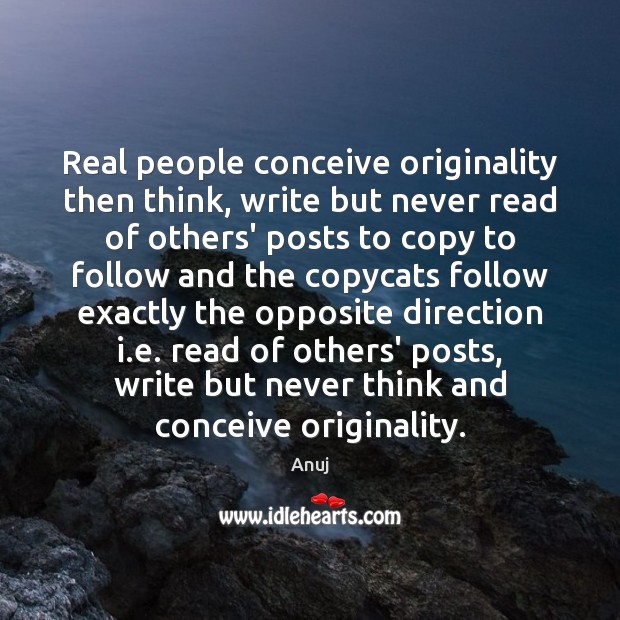 Image, Real people conceive originality then think, write but never read of others'
