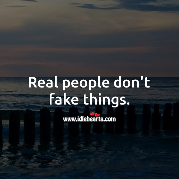 Image, Real people don't fake things.