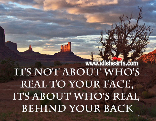 Its not about who's real to your face, its about who's real behind your back Image