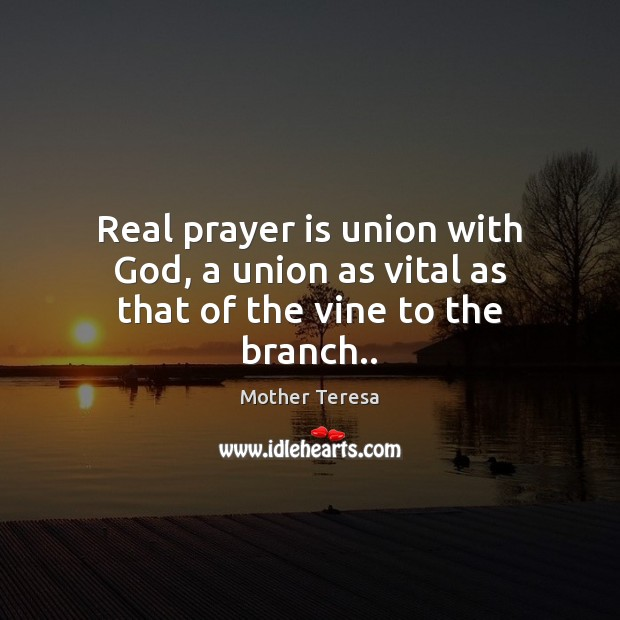 Image, Real prayer is union with God, a union as vital as that of the vine to the branch..