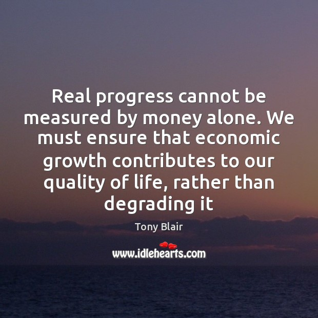 Image, Real progress cannot be measured by money alone. We must ensure that