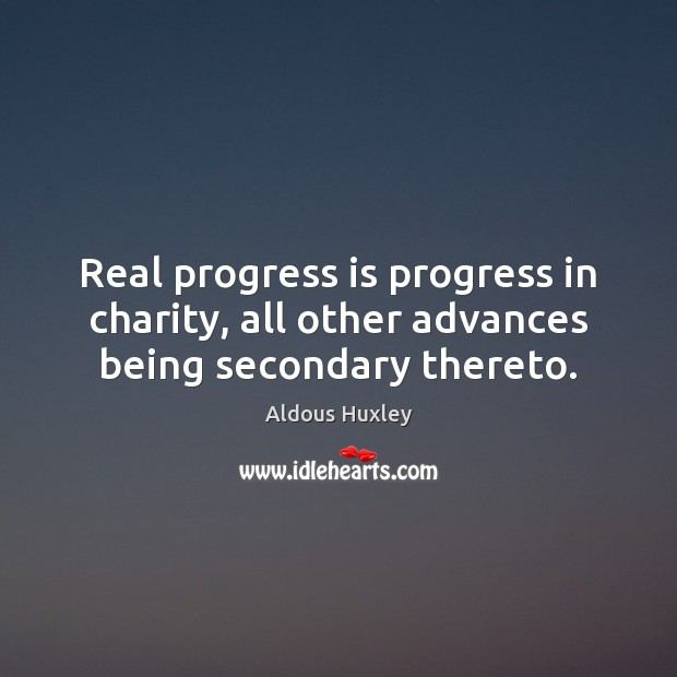 Image, Real progress is progress in charity, all other advances being secondary thereto.