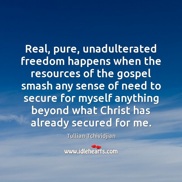 Real, pure, unadulterated freedom happens when the resources of the gospel smash Image