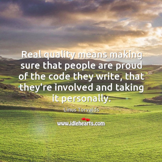 Real quality means making sure that people are proud of the code Image