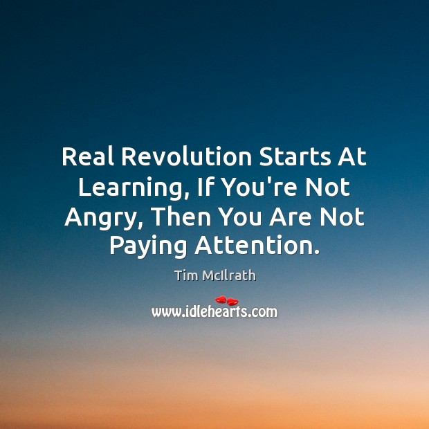 Real Revolution Starts At Learning, If You're Not Angry, Then You Are Image