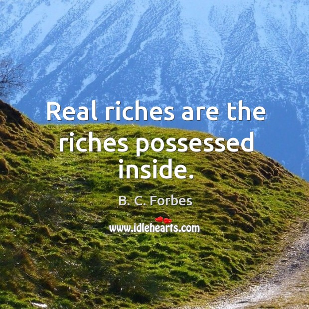 Real riches are the riches possessed inside. Image