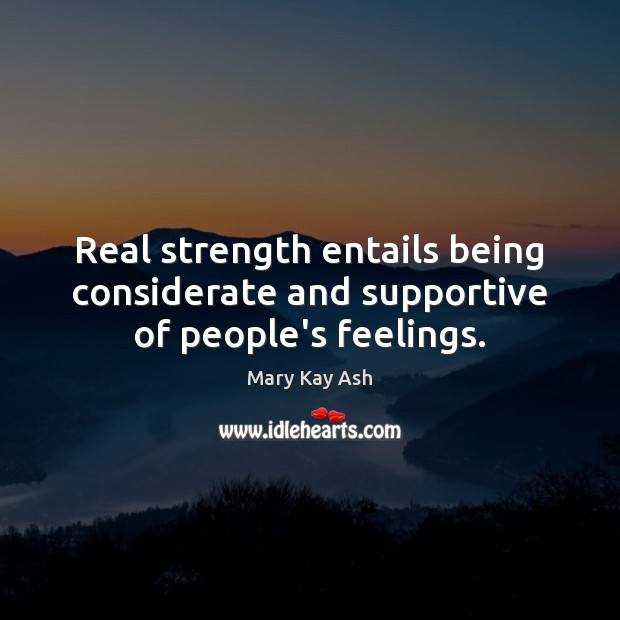 Real strength entails being considerate and supportive of people's feelings. Mary Kay Ash Picture Quote