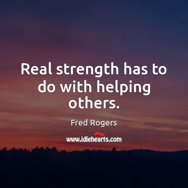 Real strength has to do with helping others. Image