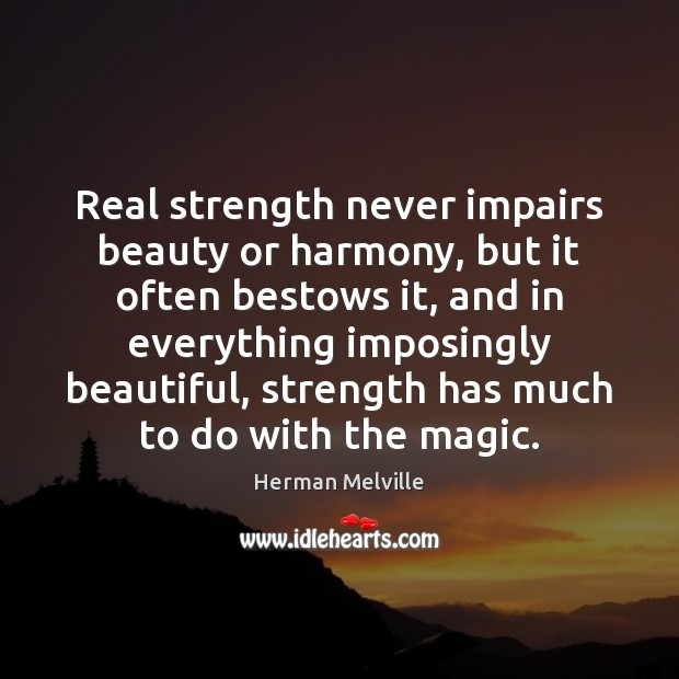 Real strength never impairs beauty or harmony, but it often bestows it, Image